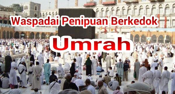 Waspadai Maraknya Penipuan Travel Haji Dan Umroh Dengan Cara